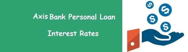 Axis Bank Personal Loan – Interest Rates Feb 2019, EMI Eligibility Calculator